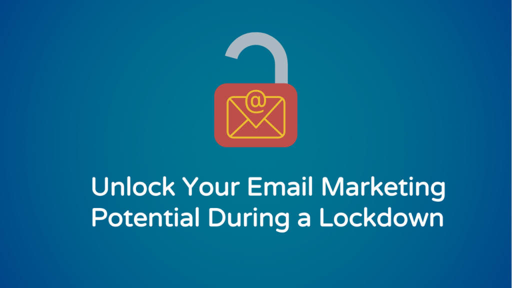 Unlock your email potential during a lockdown